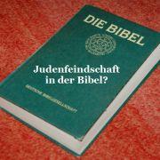 Judenfeindschft in der Bibel?